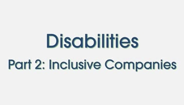 Disabilities Part 2: Inclusive Companies